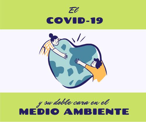 El COVID-19 y su doble cara en el Medio Ambiente.
